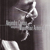 Alejandro Corona Interpreta a Mario Ruiz Armengol by Alejandro Corona