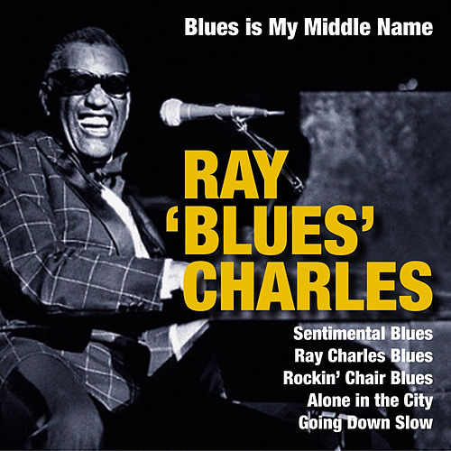 Blues Is My Middle Name by Ray Charles