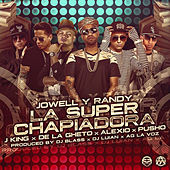 La Super Chapiadora (Remix 2) [feat. J King, De la Ghetto, Pusho & Alexio] by Jowell & Randy