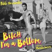 Bitch I'm a Bottom by Pablo Hernandez