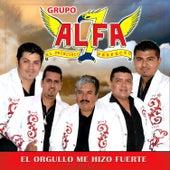 El Orgullo Me Hizo Fuerte by Grupo Alfa 7