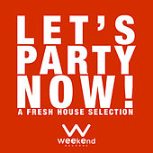 Let's Party Now! - A Fresh House Selection by Various Artists