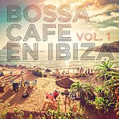 Bossa Cafe en Ibiza, Vol. 1 by Various Artists