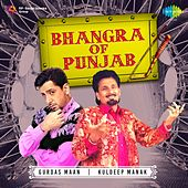 Bhangra Of Punjab - Gurdas Maan and Kuldeep Manak (Remix) by Various Artists