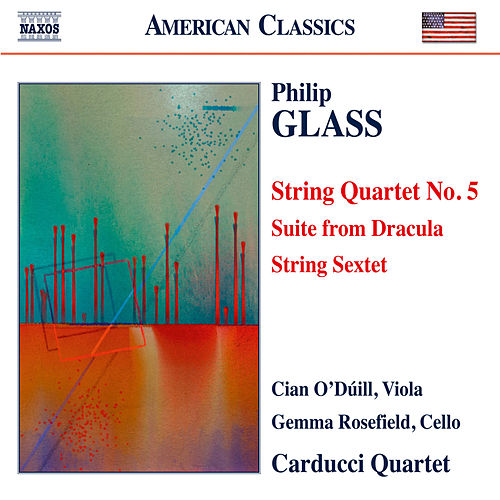 Glass: String Quartet No. 5, Suite from Dracula & String Sextet by Carducci String Quartet
