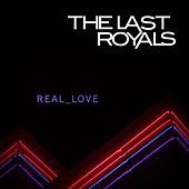 Real Love by The Last Royals