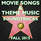Movie Songs & Theme Music Soundtracks: Fall 2015 by Various Artists