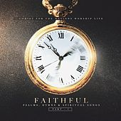 Faithful: Psalms, Hymns, & Spiritual Songs, Pt. 1 by Christ For The Nations Music