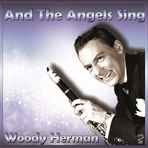 And The Angels Sing - Woody Herman by Woody Herman