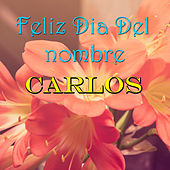 Feliz Dia Del nombre Carlos by Various Artists
