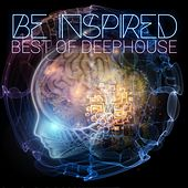 Be Inspired Best of Deephouse by Various Artists