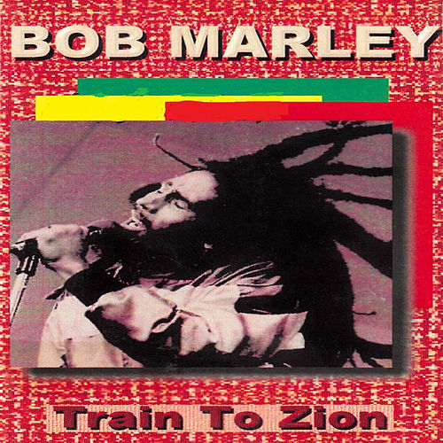 Train to Zion by Bob Marley