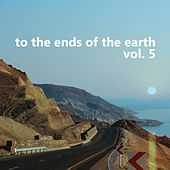 To the Ends of the Earth, Vol. 5 by Various Artists