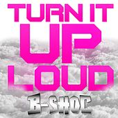 Turn It Up Loud by B-Shoc