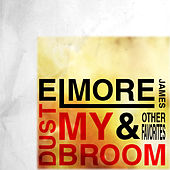 Dust My Broom & Other Favorites by Elmore James