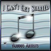 I Can't Get Started by Various Artists