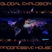 Global Explosion : Progressive House by Various Artists