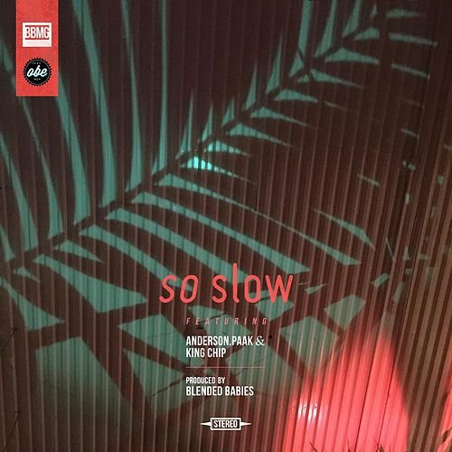 So Slow (feat. Anderson .Paak & King Chip) by Blended Babies