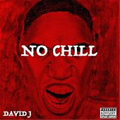 No Chill by David J