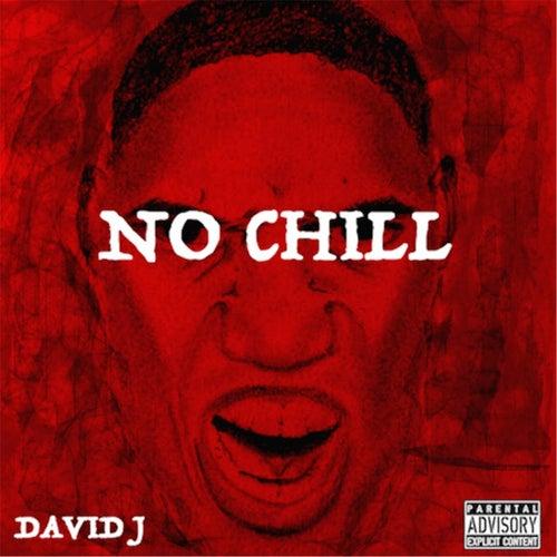 No Chill by David J