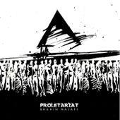 Proletariat by Shahin Najafi