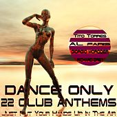 Dance Only 22 Club Anthems (Just Put Your Hands up in the Air) by Various Artists