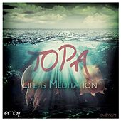 Life Is Meditation by Topa
