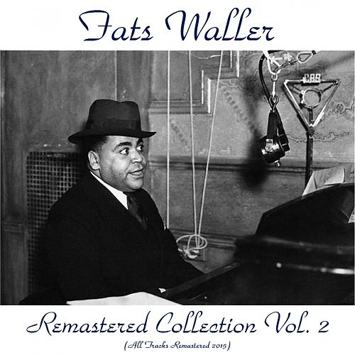 Remastered Collection, Vol. 2 (All Tracks Remastered 2015) by Fats Waller