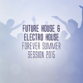 Future House & Electro House Forever - Summer Session 2015 von Various Artists