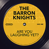Are You Laughing Yet? by The Barron Knights