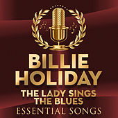 The Lady Sings the Blues - Essential Songs by Billie Holiday