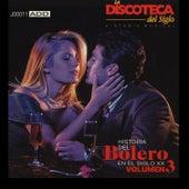 La Discoteca del Siglo: Historia del Bolero en el Siglo Xx, Vol. 3 by Various Artists