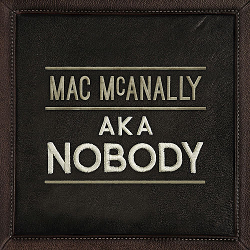 AKA Nobody by Mac McAnally