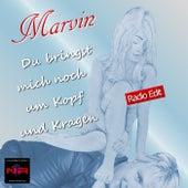Du bringst mich noch um Kopf und Kragen (Radio Edit) by Marvin