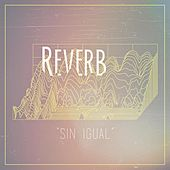 Sin Igual by Reverb