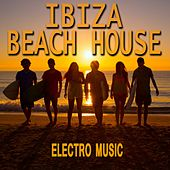Ibiza Beach House Electro Music by Various Artists