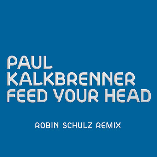 Feed Your Head (Robin Schulz Remix) by Paul Kalkbrenner