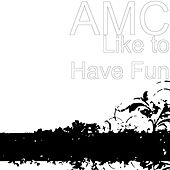 Like to Have Fun by AMC