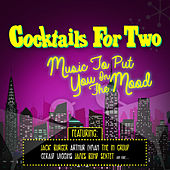 Cocktails for Two - Music to Put You in the Mood by Various Artists