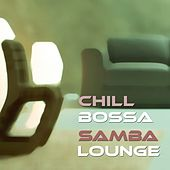 Chill Bossa Samba Lounge by Various Artists