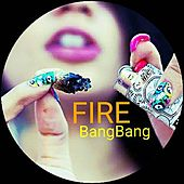 Fire by Bang Bang