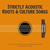 Strictly Acoustic Roots & Culture Songs by Various Artists