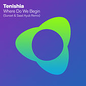 Where Do We Begin (Sunset & Saad Ayub Remix) by Tenishia