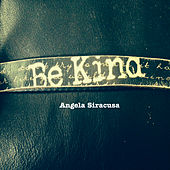 Be Kind by Angela Siracusa