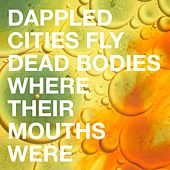 Dead Bodies Where Their Mouths Were by Dappled Cities
