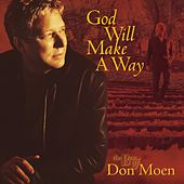 God Will Make a Way: The Best of Don Moen by Don Moen