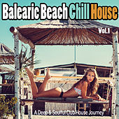 Balearic Beach Chill House, Vol. 1 - A Deep & Soulful Club House Journey by Various Artists