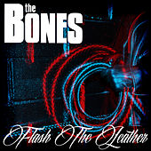 Flash The Leather by The Bones