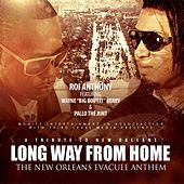 Long Way from Home (The New Orleans Evacuee Anthem) [feat. Wayne Bout It Berry & Pallo da Jiint] by Roi Anthony