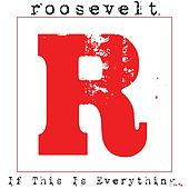If This Is Everything... by Roosevelt